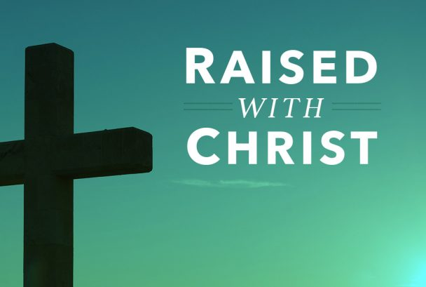 Raised with Christ